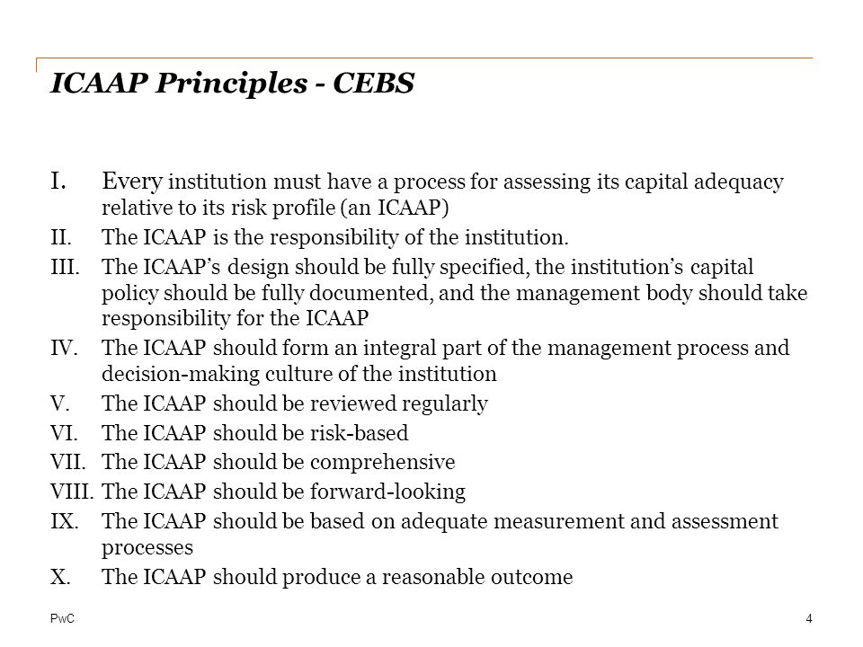PwC ICAAP components 1.Description of risk governance 2.Statement of risk appetite i.Link to risk limits ii.Link to strategy 3.