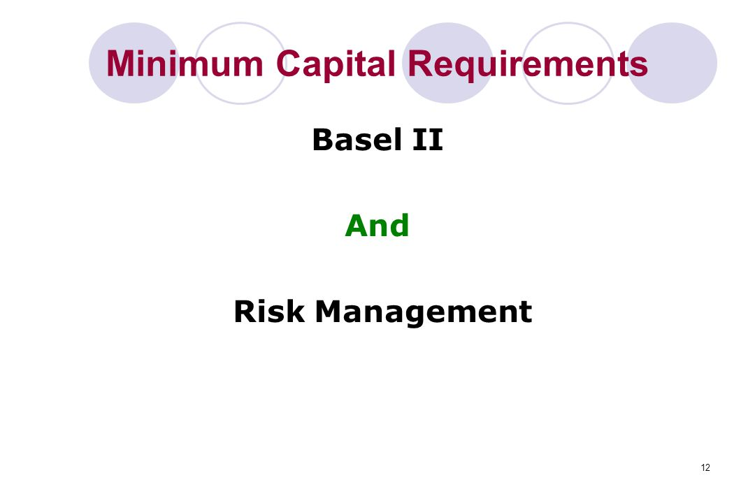 12 Minimum Capital Requirements Basel II And Risk Management