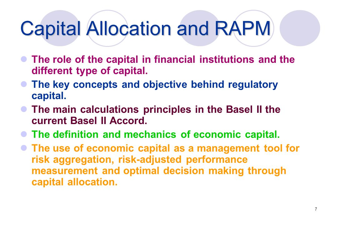 7 Capital Allocation and RAPM The role of the capital in financial institutions and the different type of capital.