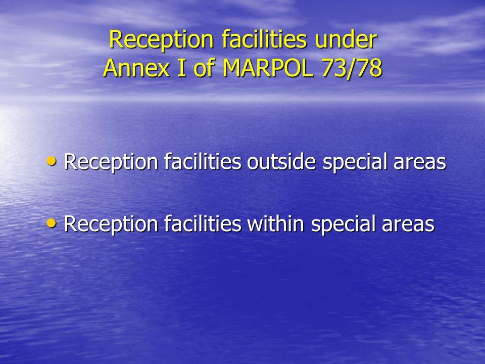 Reception facilities under Annex I of MARPOL 73/78 Reception facilities outside special areas Reception facilities outside special areas Reception facilities within special areas Reception facilities within special areas