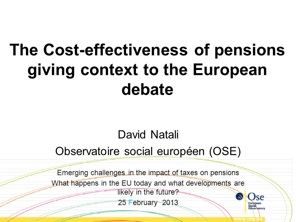 The Cost-effectiveness of pensions giving context to the European debate David Natali Observatoire social européen (OSE) Emerging challenges in the im