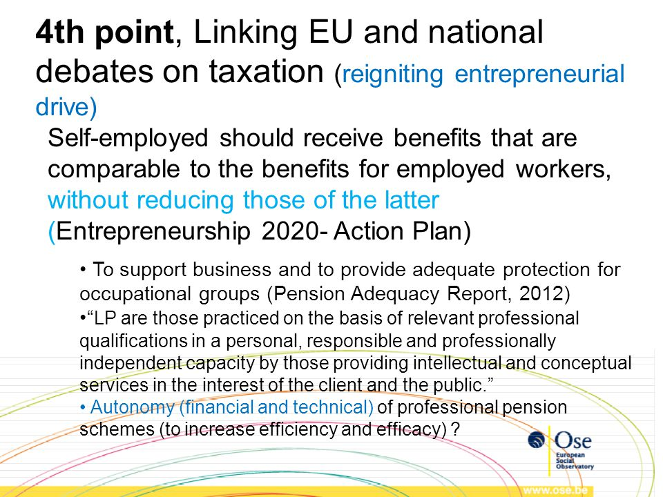4th point, Linking EU and national debates on taxation (reigniting entrepreneurial drive) Self-employed should receive benefits that are comparable to
