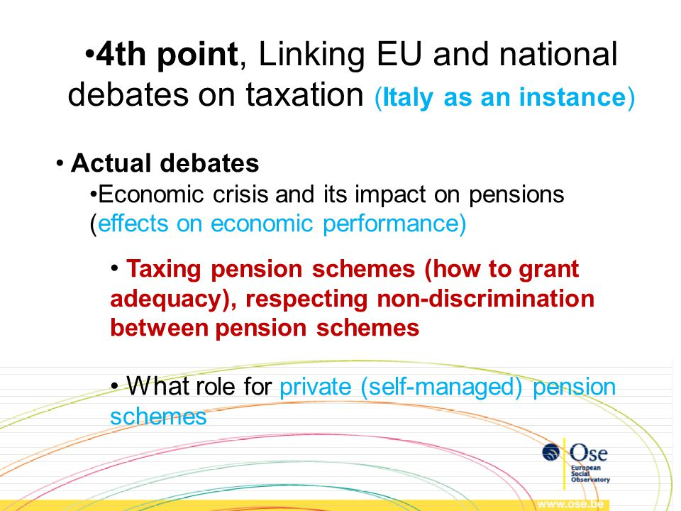 4th point, Linking EU and national debates on taxation (Italy as an instance) Actual debates Economic crisis and its impact on pensions (effects on ec