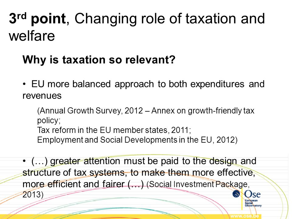 Why is taxation so relevant? EU more balanced approach to both expenditures and revenues (Annual Growth Survey, 2012 – Annex on growth-friendly tax po