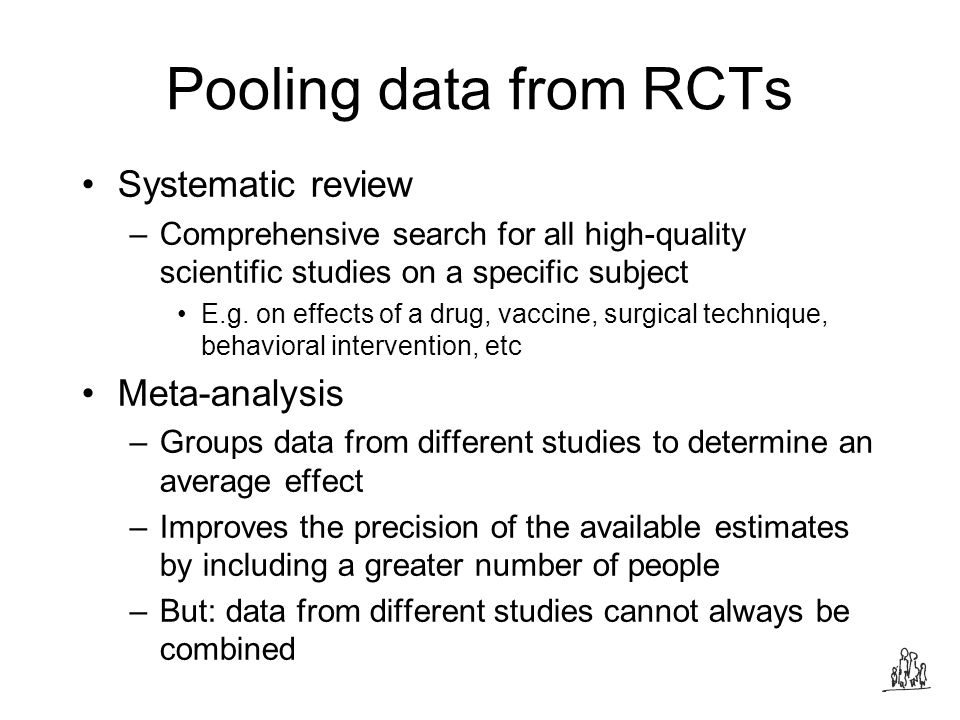Pooling data from RCTs Systematic review –Comprehensive search for all high-quality scientific studies on a specific subject E.g.