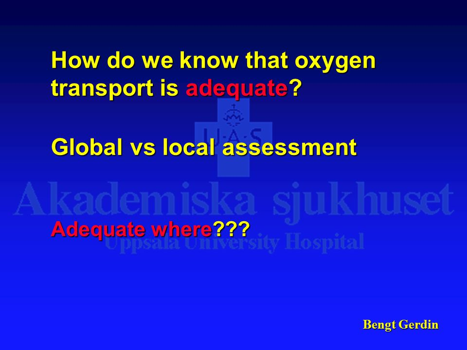 Bengt Gerdin How do we know that oxygen transport is adequate.