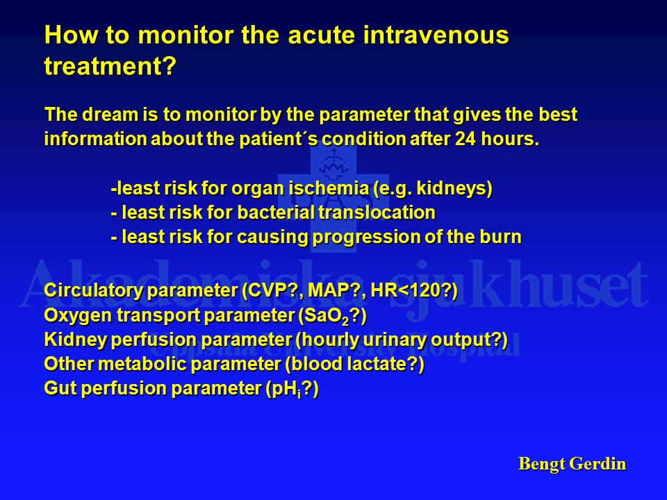 Bengt Gerdin How to monitor the acute intravenous treatment.