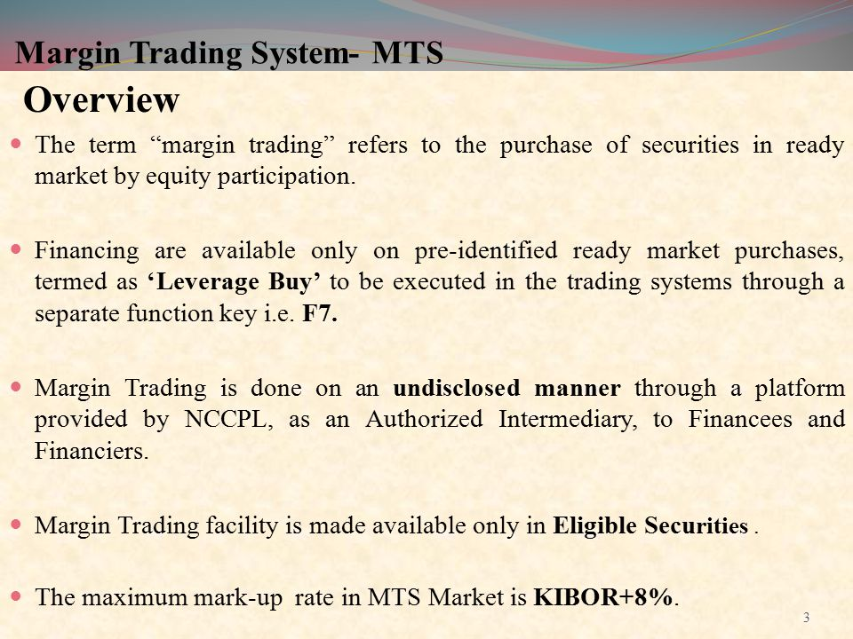 """Margin Trading System- MTS Overview The term """"margin trading"""" refers to the purchase of securities in ready market by equity participation. Financing"""