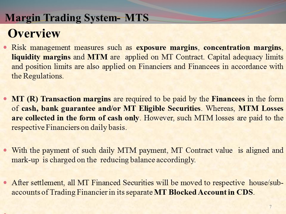 Margin Trading System- MTS Overview Risk management measures such as exposure margins, concentration margins, liquidity margins and MTM are applied on