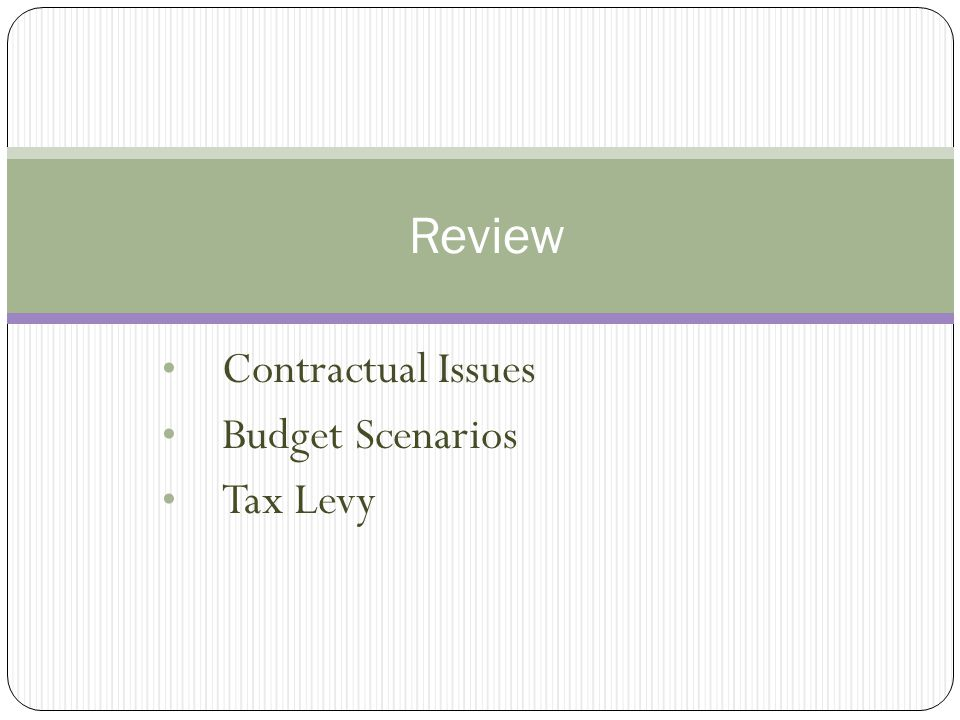 Contractual Issues Budget Scenarios Tax Levy Review