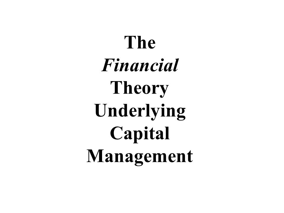 The Financial Theory Underlying Capital Management