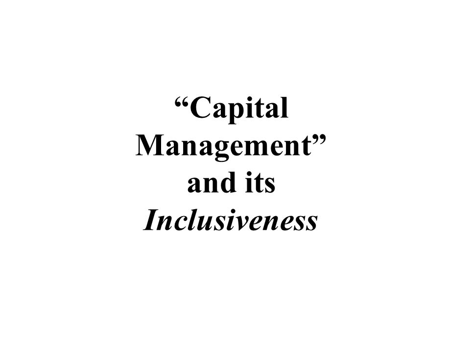 """Capital Management"" and its Inclusiveness"