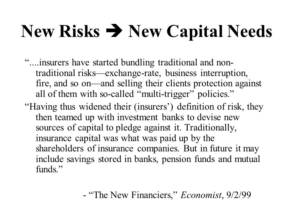 "New Risks  New Capital Needs ""....insurers have started bundling traditional and non- traditional risks—exchange-rate, business interruption, fire, a"