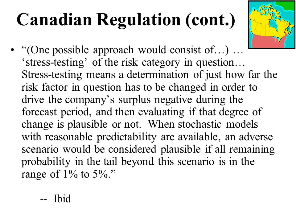 "Canadian Regulation (cont.) ""(One possible approach would consist of…) … 'stress-testing' of the risk category in question… Stress-testing means a det"