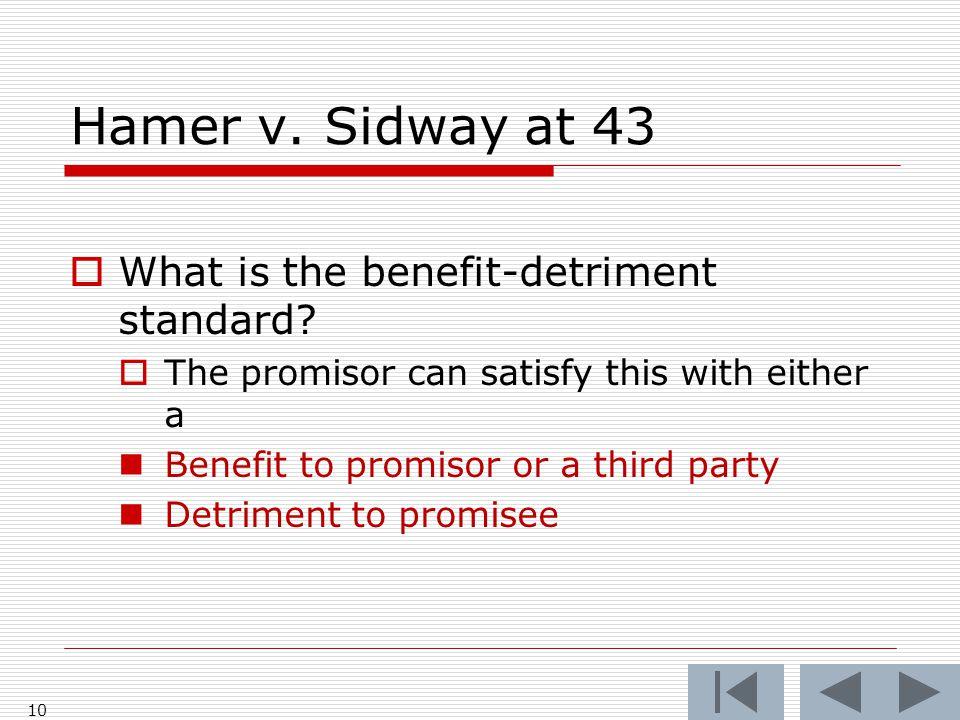Hamer v. Sidway at 43 10  What is the benefit-detriment standard.