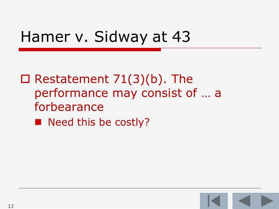 Hamer v. Sidway at 43  Restatement 71(3)(b).