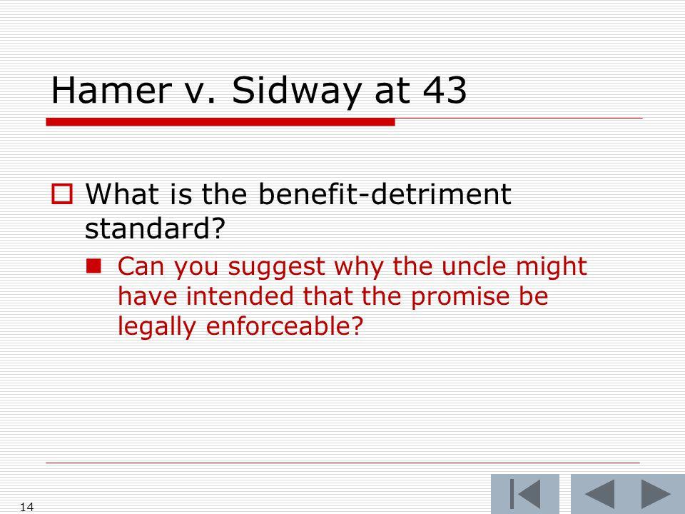 Hamer v. Sidway at 43 14  What is the benefit-detriment standard.