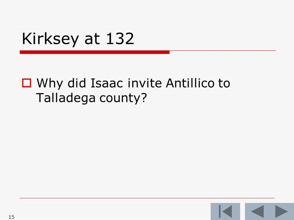 Kirksey at 132  Why did Isaac invite Antillico to Talladega county 15
