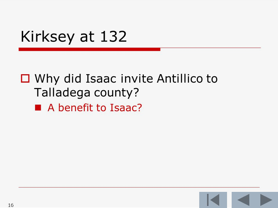 Kirksey at 132  Why did Isaac invite Antillico to Talladega county? A benefit to Isaac? 16