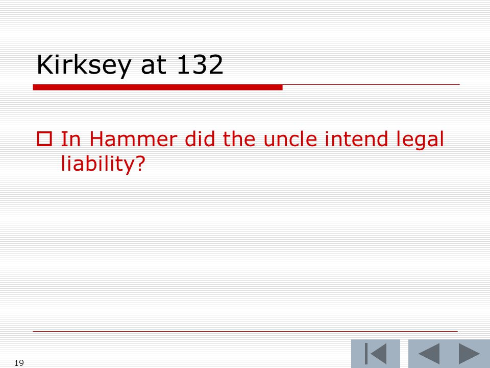 Kirksey at 132  In Hammer did the uncle intend legal liability? 19