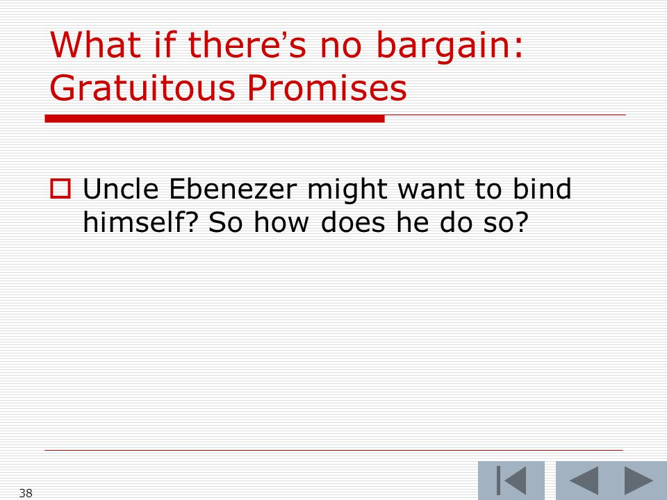 What if there's no bargain: Gratuitous Promises  Uncle Ebenezer might want to bind himself.