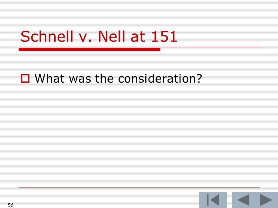 Schnell v. Nell at 151  What was the consideration? 56