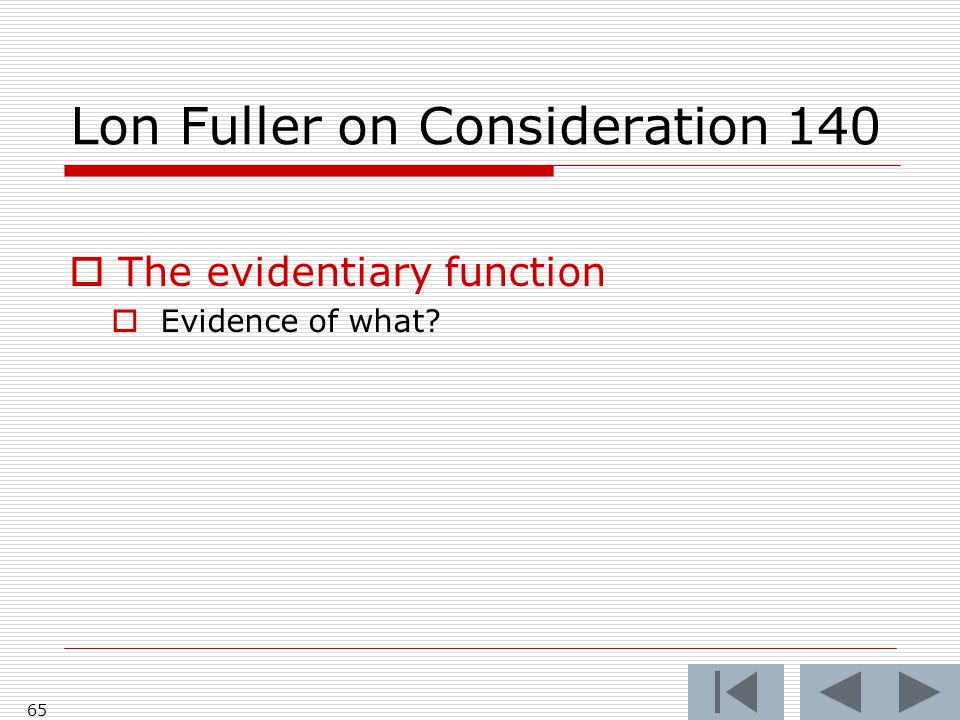 Lon Fuller on Consideration 140  The evidentiary function  Evidence of what? 65