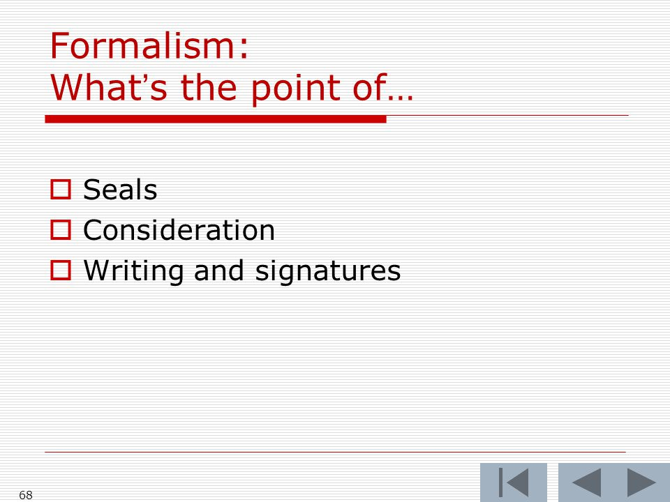 Formalism: What's the point of…  Seals  Consideration  Writing and signatures 68