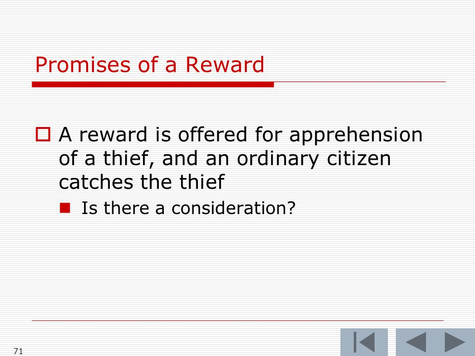 Promises of a Reward  A reward is offered for apprehension of a thief, and an ordinary citizen catches the thief Is there a consideration.