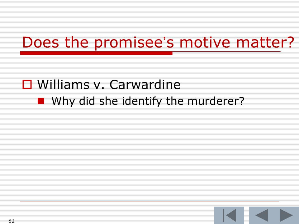 Does the promisee's motive matter?  Williams v. Carwardine Why did she identify the murderer? 82