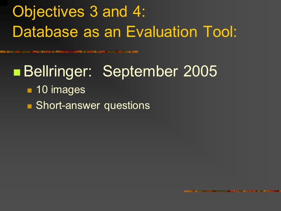 Objectives 3 and 4: Database as an Evaluation Tool: Bellringer: September 2005 10 images Short-answer questions
