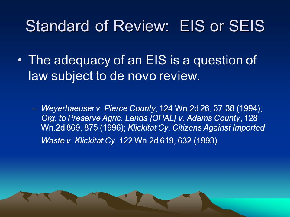 Standard of Review: EIS or SEIS The adequacy of an EIS is a question of law subject to de novo review.