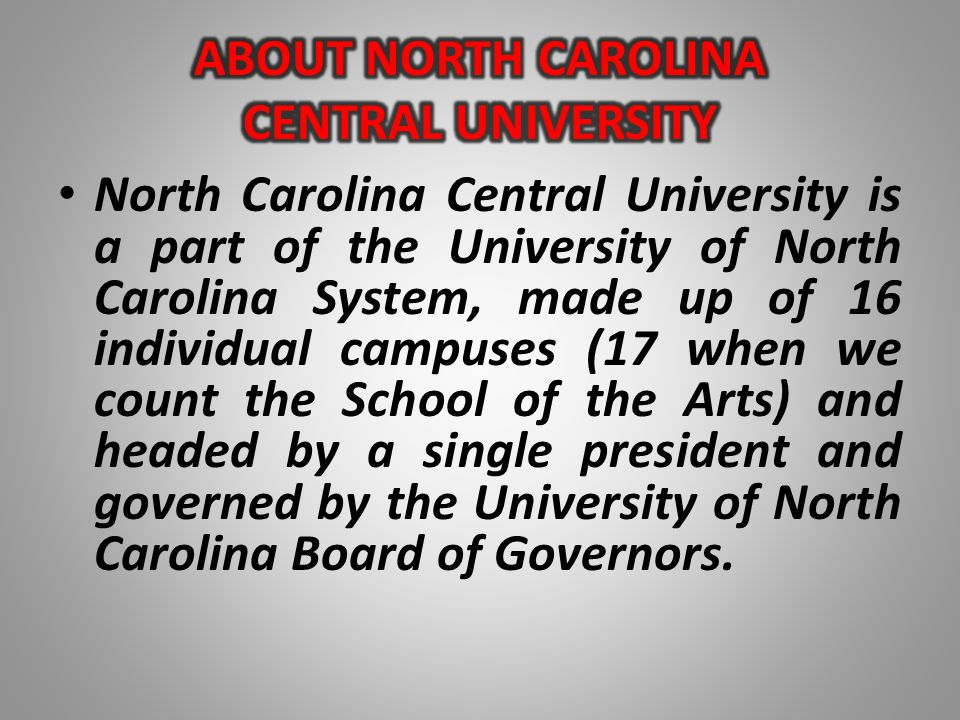 North Carolina Central University is a part of the University of North Carolina System, made up of 16 individual campuses (17 when we count the School
