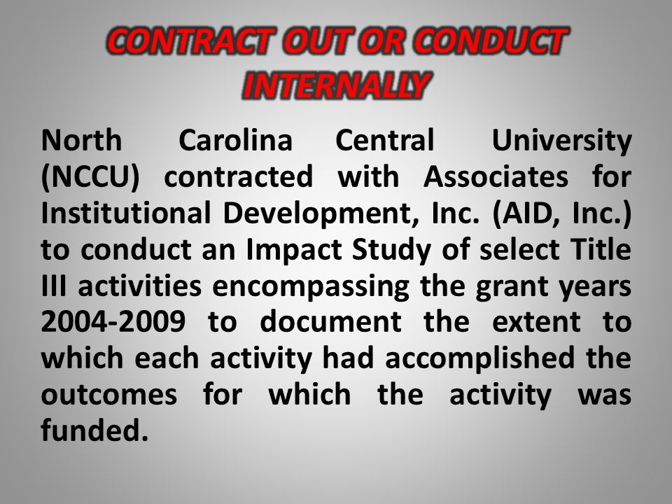 North Carolina Central University (NCCU) contracted with Associates for Institutional Development, Inc. (AID, Inc.) to conduct an Impact Study of sele