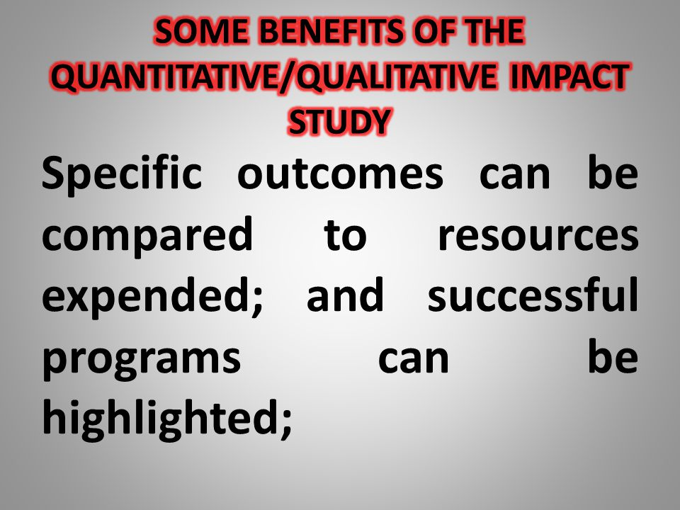 Specific outcomes can be compared to resources expended; and successful programs can be highlighted;