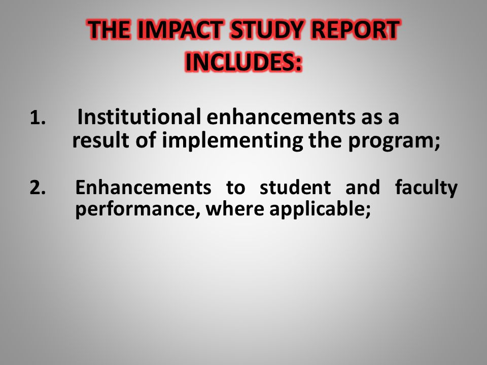 1. Institutional enhancements as a result of implementing the program; 2.Enhancements to student and faculty performance, where applicable;
