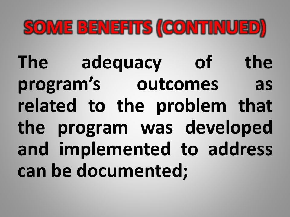 The adequacy of the program's outcomes as related to the problem that the program was developed and implemented to address can be documented;