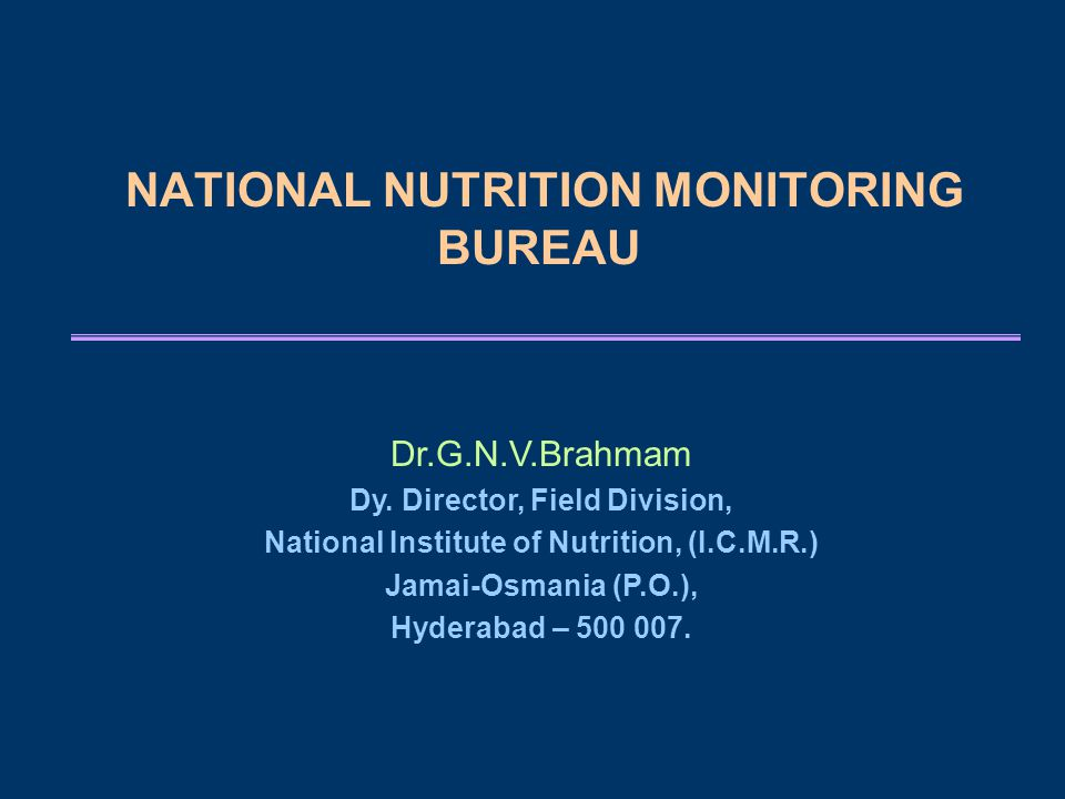 NATIONAL NUTRITION MONITORING BUREAU Dr.G.N.V.Brahmam Dy.