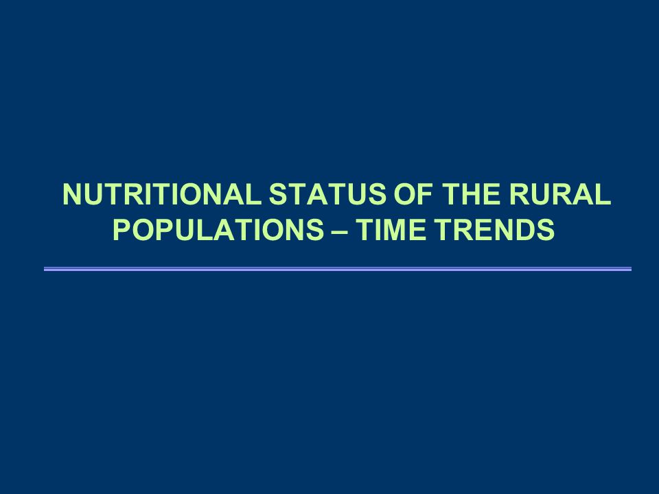 NUTRITIONAL STATUS OF THE RURAL POPULATIONS – TIME TRENDS