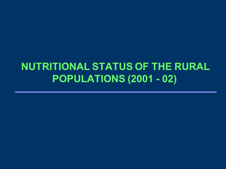 NUTRITIONAL STATUS OF THE RURAL POPULATIONS (2001 - 02)