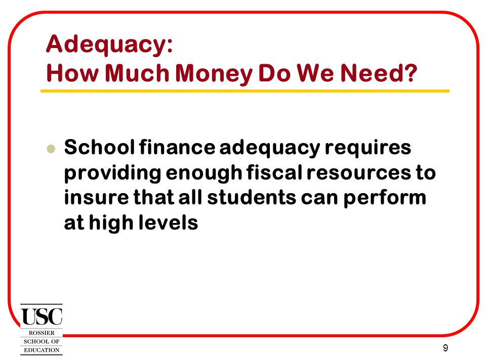 9 Adequacy: How Much Money Do We Need.