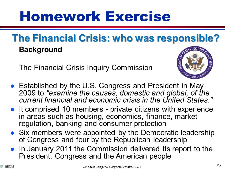 35 Dr Kevin Campbell, Corporate Finance, 2011 Background The Financial Crisis Inquiry Commission Established by the U.S.
