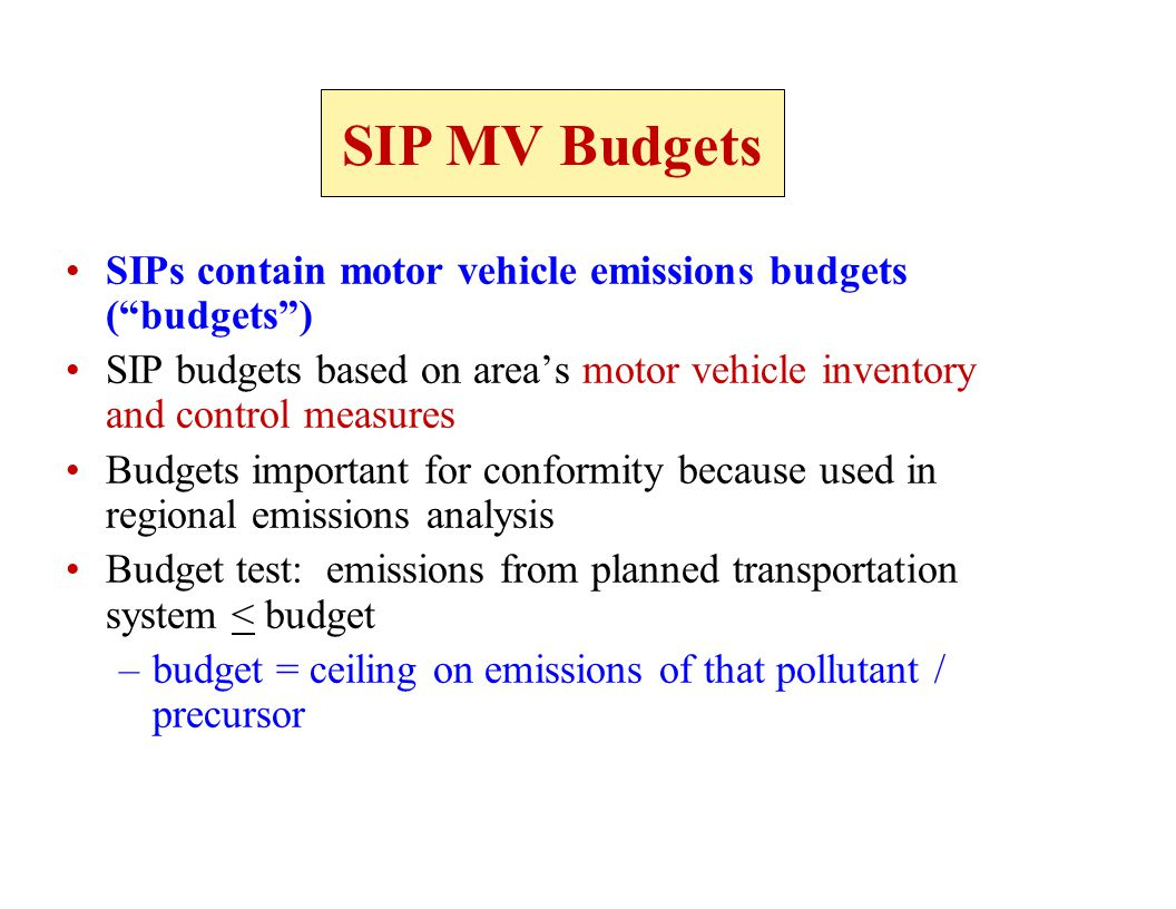 "SIPs contain motor vehicle emissions budgets (""budgets"") SIP budgets based on area's motor vehicle inventory and control measures Budgets important fo"