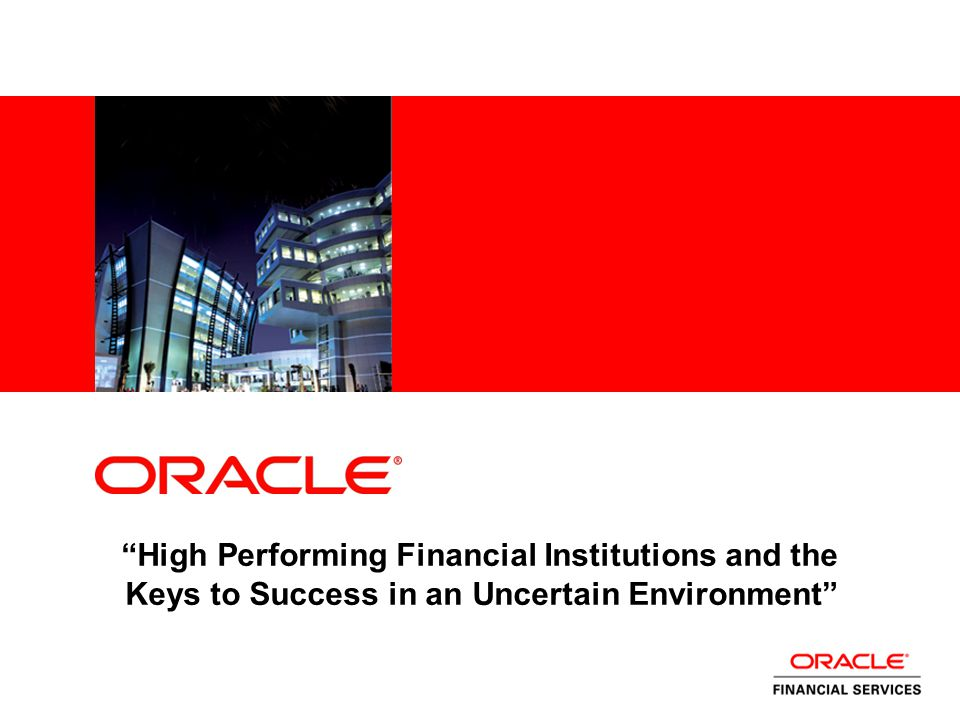 High Performing Financial Institutions and the Keys to Success in an Uncertain Environment