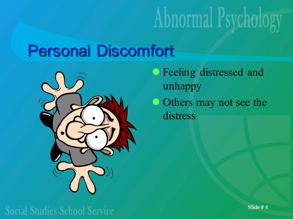 Slide # 4 Personal Discomfort Feeling distressed and unhappy Others may not see the distress