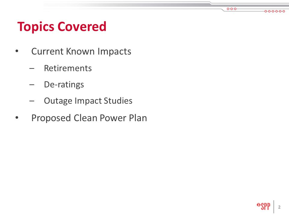 Current Known Impacts –Retirements –De-ratings –Outage Impact Studies Proposed Clean Power Plan 2 Topics Covered