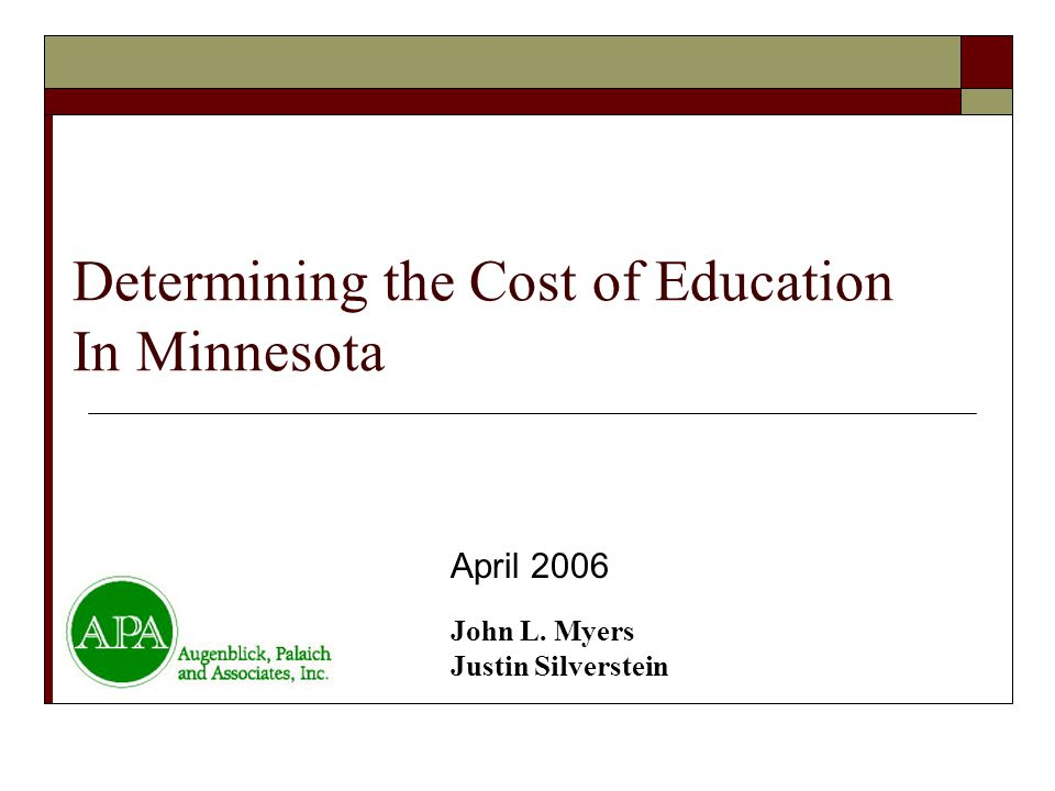 Determining the Cost of Education In Minnesota April 2006 John L. Myers Justin Silverstein