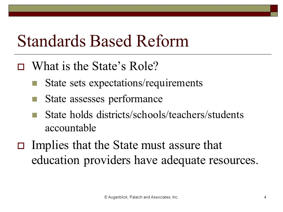 © Augenblick, Palaich and Associates, Inc.4 Standards Based Reform  What is the State's Role.