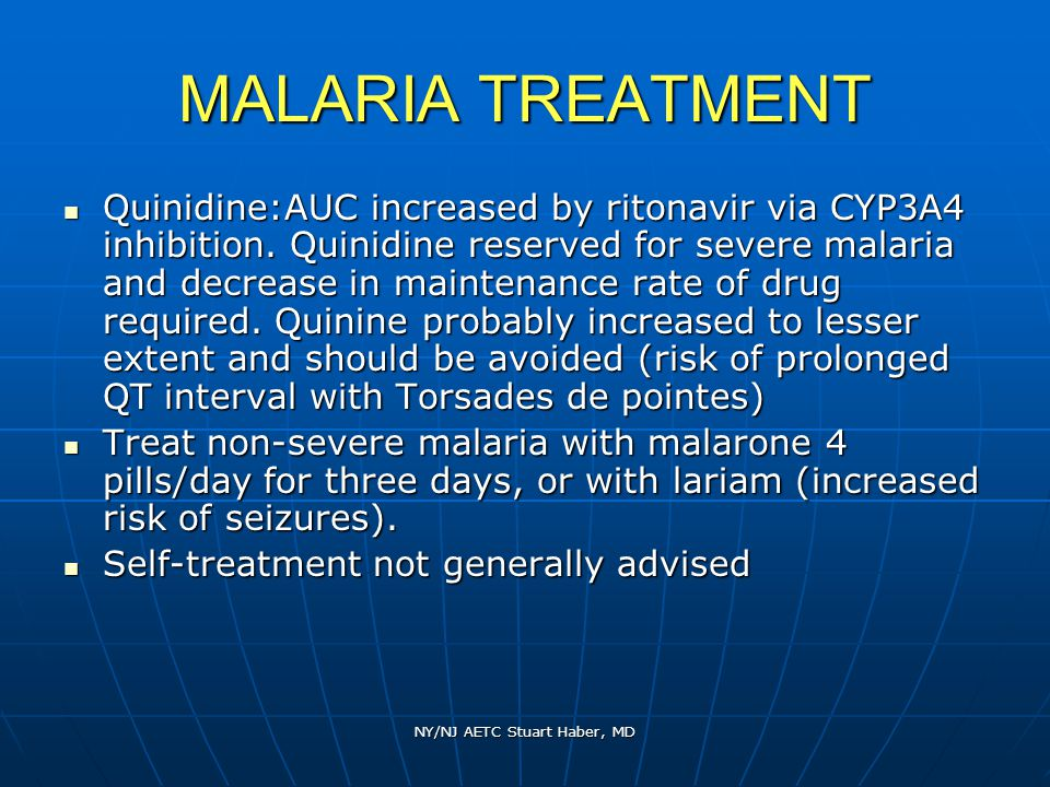 NY/NJ AETC Stuart Haber, MD MALARIA TREATMENT Quinidine:AUC increased by ritonavir via CYP3A4 inhibition.