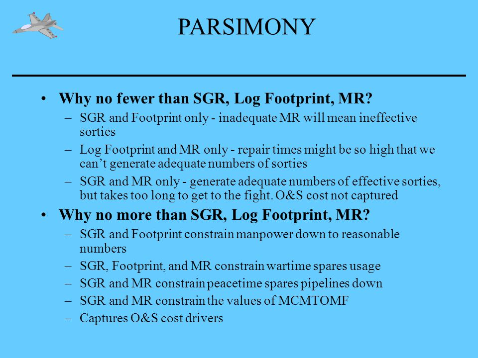 Why no fewer than SGR, Log Footprint, MR? –SGR and Footprint only - inadequate MR will mean ineffective sorties –Log Footprint and MR only - repair ti